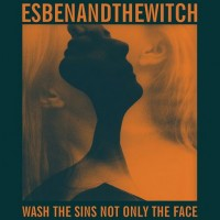 "ESBEN AND THE WITCH - ""WASH THE SINS NOT ONLY THE FACE"""