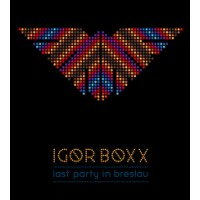 IGOR BOXX - LAST PARTY IN BRESLAU