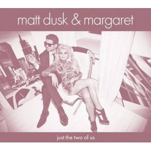 MATT DUSK & MARGARET - JUST THE TWO OF US (CD)